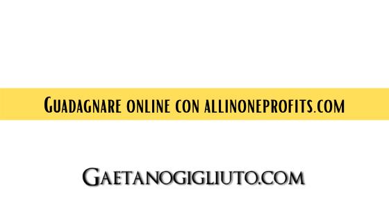 Guadagnare online con allinoneprofits.com