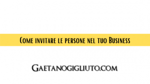 Come invitare le persone nel tuo Business