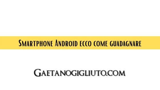 Smartphone Android ecco come guadagnare