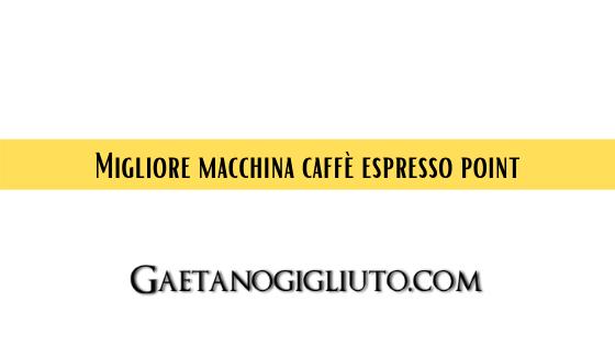 Migliore macchina caffè espresso point